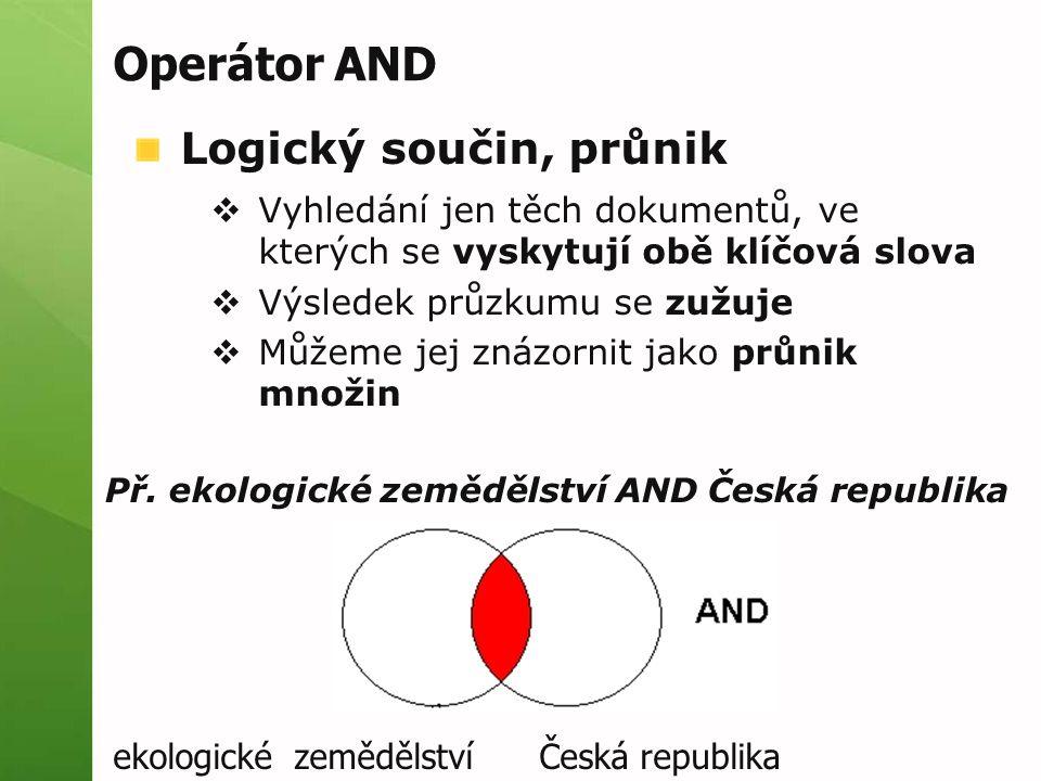 Operátor AND Logický součin, průnik  Vyhledání jen těch dokumentů, ve kterých se vyskytují obě klíčová slova  Výsledek průzkumu se zužuje  Můžeme jej znázornit jako průnik množin Př.
