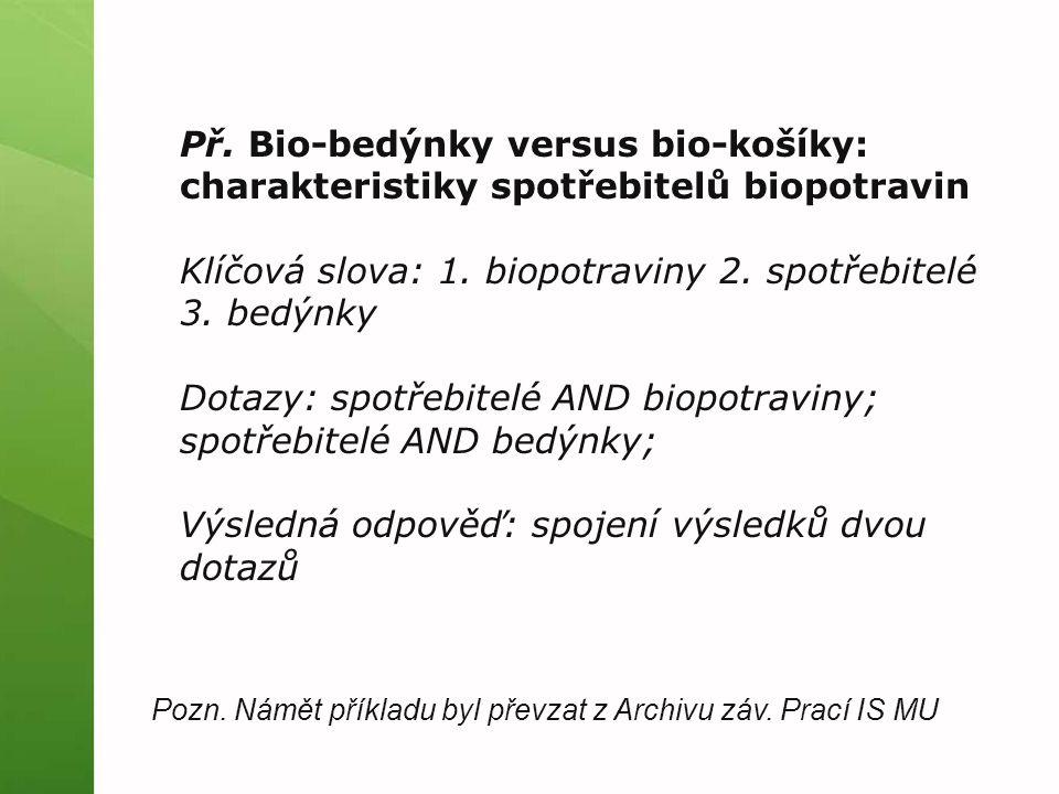 Př.Bio-bedýnky versus bio-košíky: charakteristiky spotřebitelů biopotravin Klíčová slova: 1.