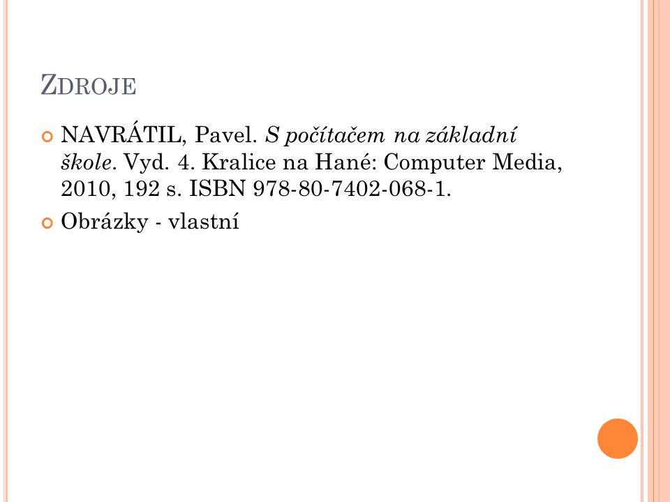 Z DROJE NAVRÁTIL, Pavel. S počítačem na základní škole. Vyd. 4. Kralice na Hané: Computer Media, 2010, 192 s. ISBN 978-80-7402-068-1. Obrázky - vlastn