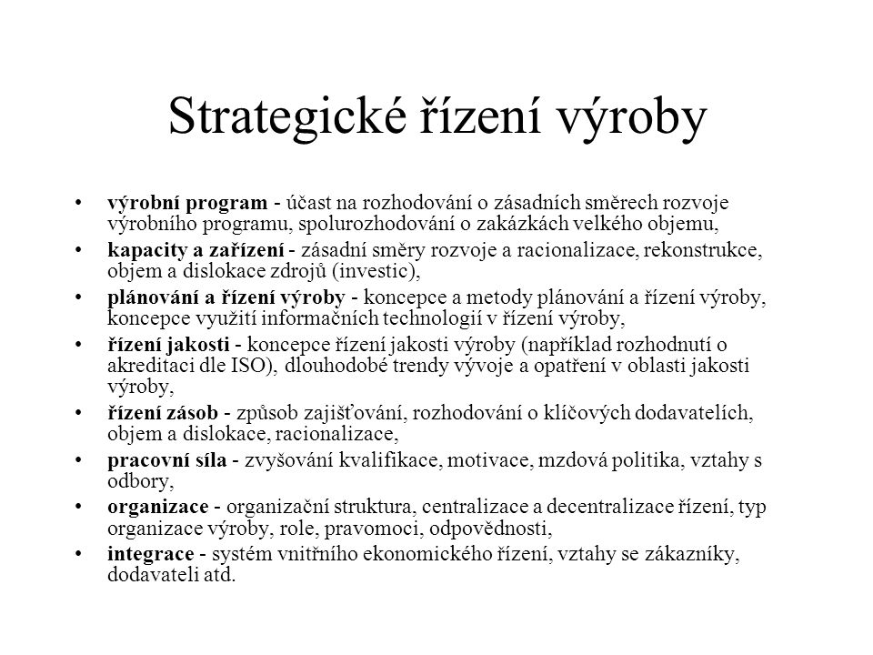 Strategické řízení výroby výrobní program - účast na rozhodování o zásadních směrech rozvoje výrobního programu, spolurozhodování o zakázkách velkého