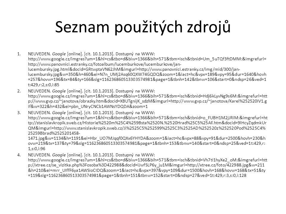 Seznam použitých zdrojů 1.NEUVEDEN. Google [online]. [cit. 10.1.2013]. Dostupný na WWW: http://www.google.cz/imgres?um=1&hl=cs&tbo=d&biw=1366&bih=571&