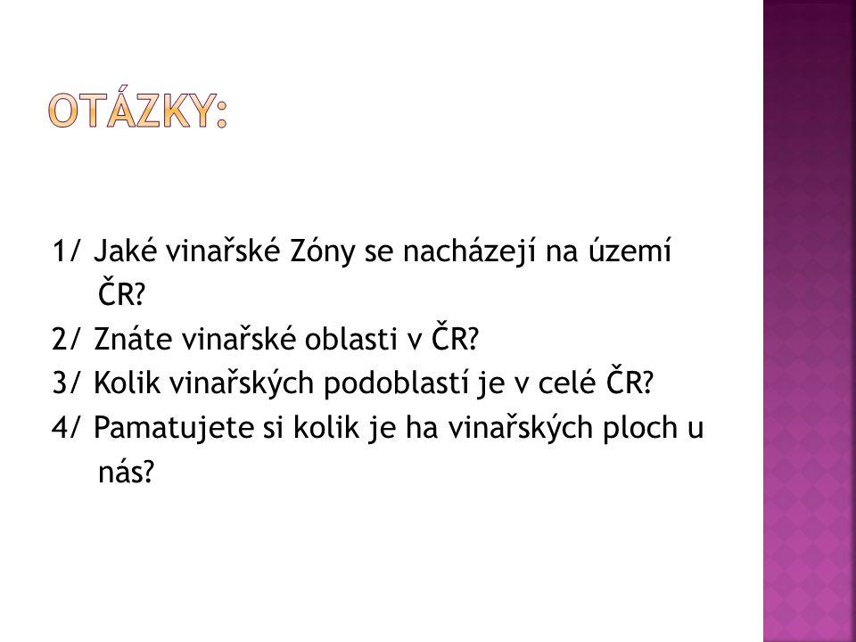 1/ Jaké vinařské Zóny se nacházejí na území ČR. 2/ Znáte vinařské oblasti v ČR.