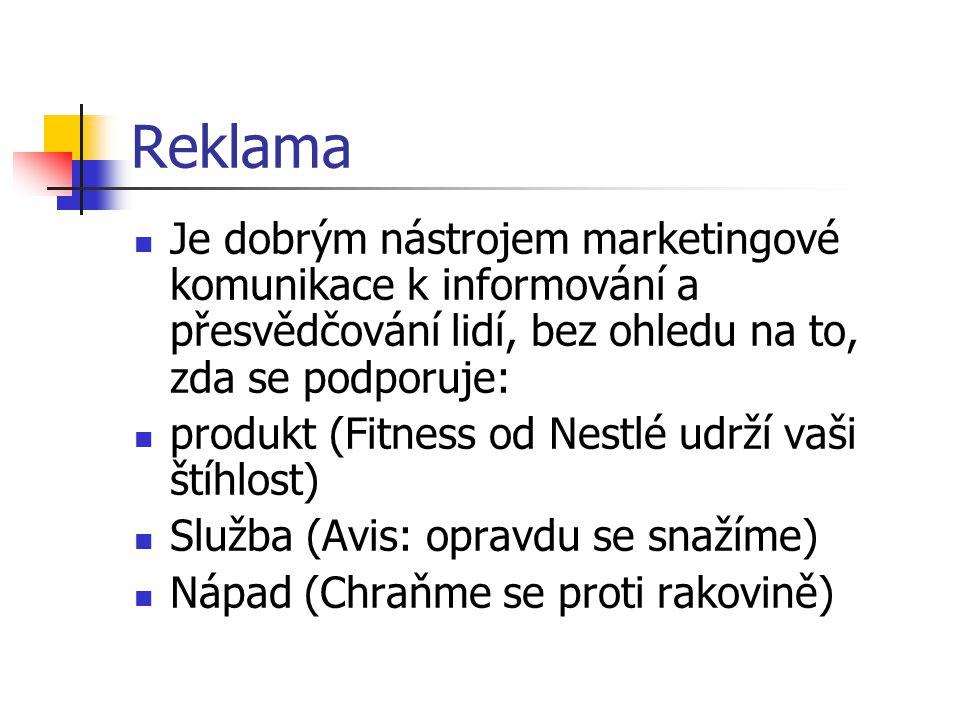 Reklama Je dobrým nástrojem marketingové komunikace k informování a přesvědčování lidí, bez ohledu na to, zda se podporuje: produkt (Fitness od Nestlé udrží vaši štíhlost) Služba (Avis: opravdu se snažíme) Nápad (Chraňme se proti rakovině)