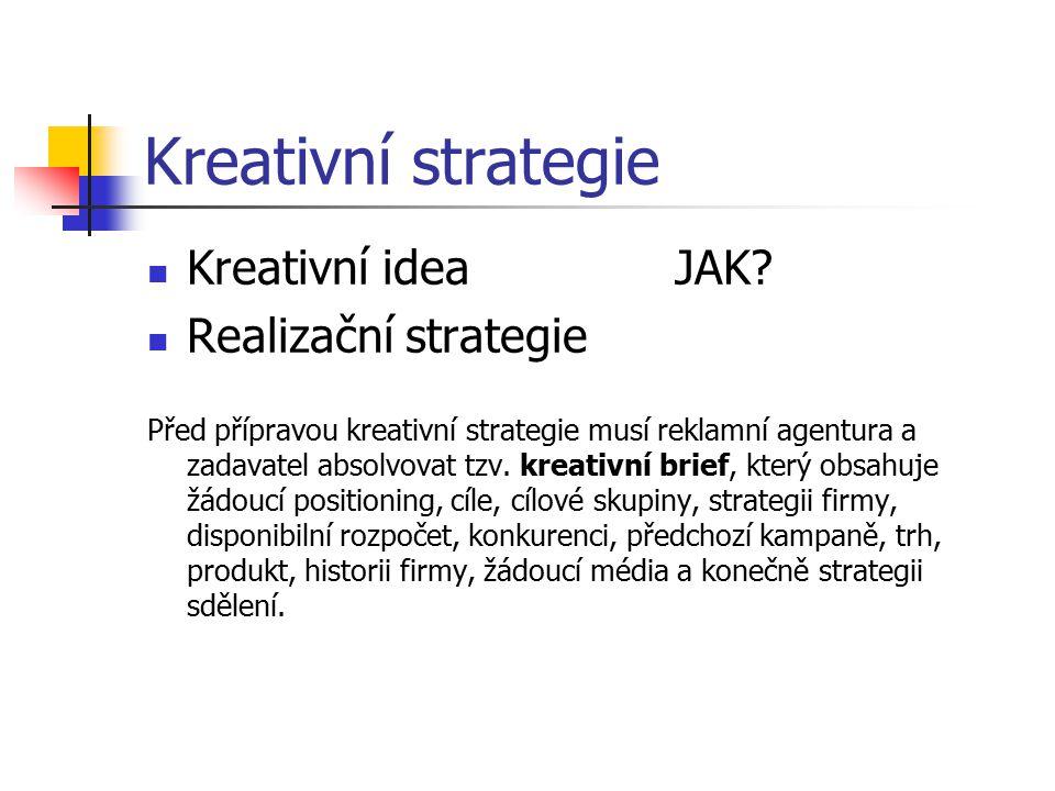 Kreativní strategie Kreativní ideaJAK? Realizační strategie Před přípravou kreativní strategie musí reklamní agentura a zadavatel absolvovat tzv. krea