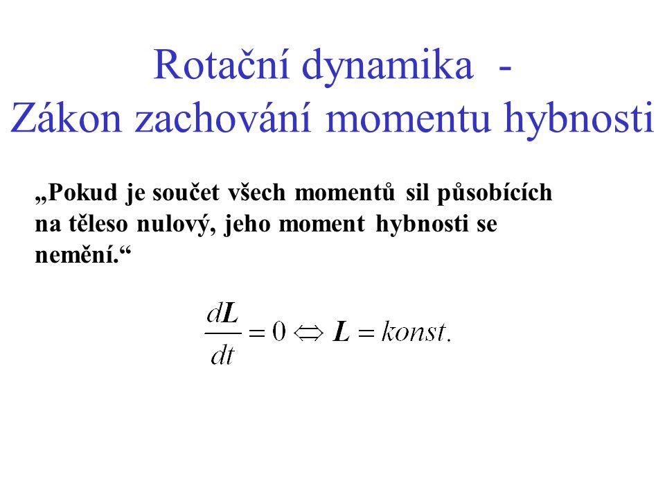 """Rotační dynamika - Zákon zachování momentu hybnosti """"Pokud je součet všech momentů sil působících na těleso nulový, jeho moment hybnosti se nemění."""""""