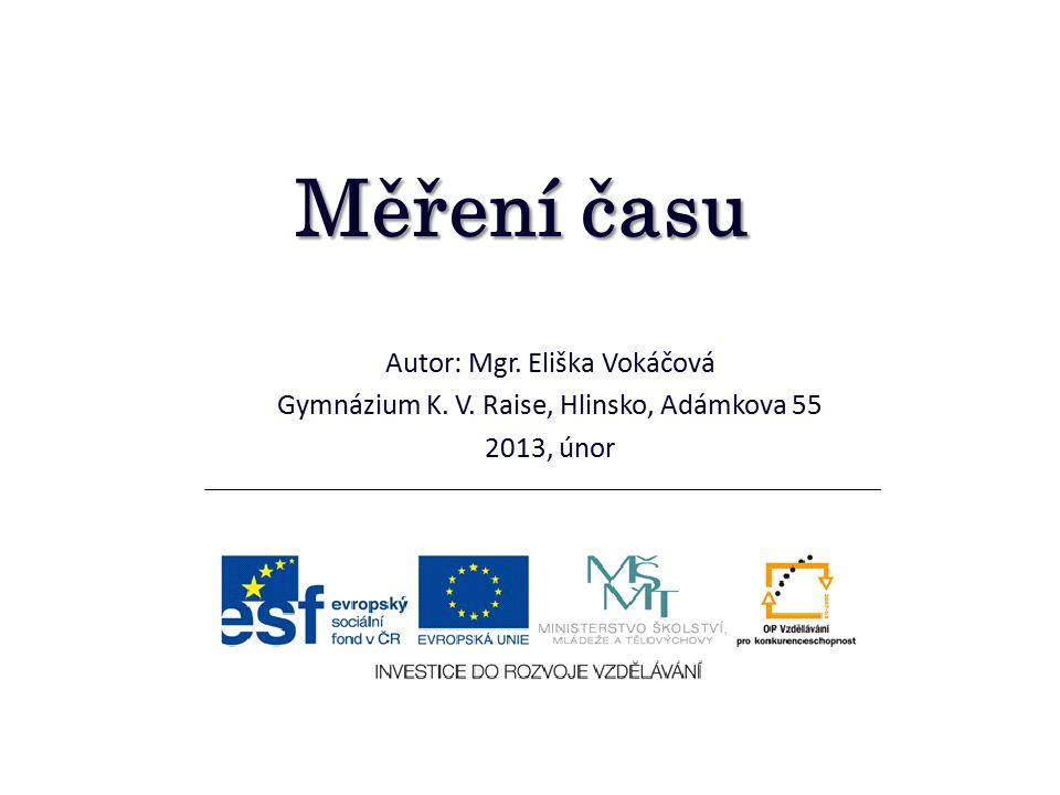 Měření času Autor: Mgr. Eliška Vokáčová Gymnázium K. V. Raise, Hlinsko, Adámkova 55 2013, únor