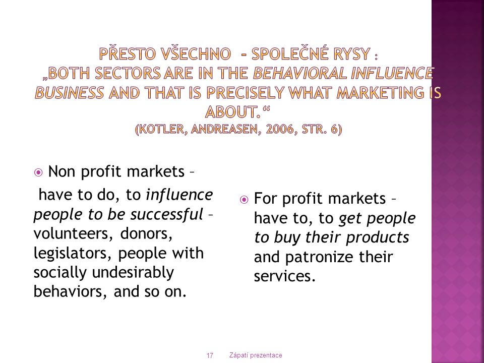  Non profit markets – have to do, to influence people to be successful – volunteers, donors, legislators, people with socially undesirably behaviors,