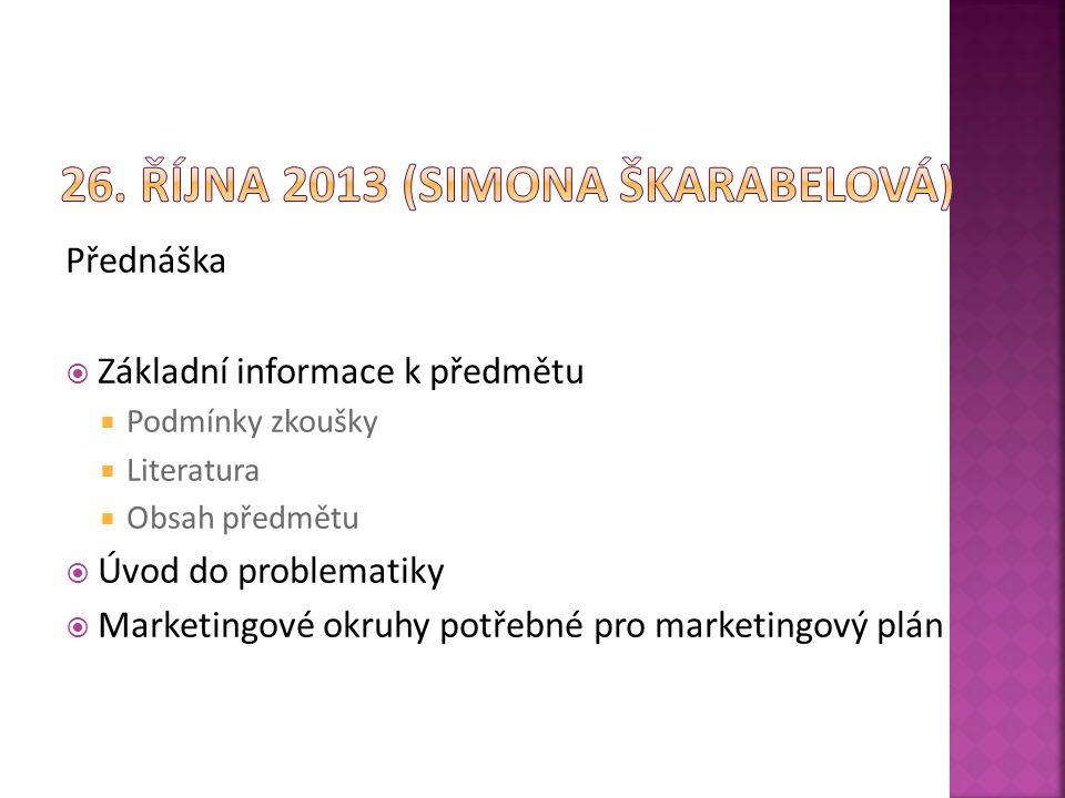 Přednáška  Základní informace k předmětu  Podmínky zkoušky  Literatura  Obsah předmětu  Úvod do problematiky  Marketingové okruhy potřebné pro marketingový plán