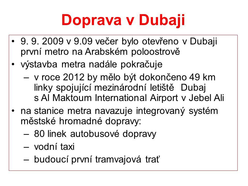 Doprava v Dubaji 9. 9. 2009 v 9.09 večer bylo otevřeno v Dubaji první metro na Arabském poloostrově výstavba metra nadále pokračuje – v roce 2012 by m