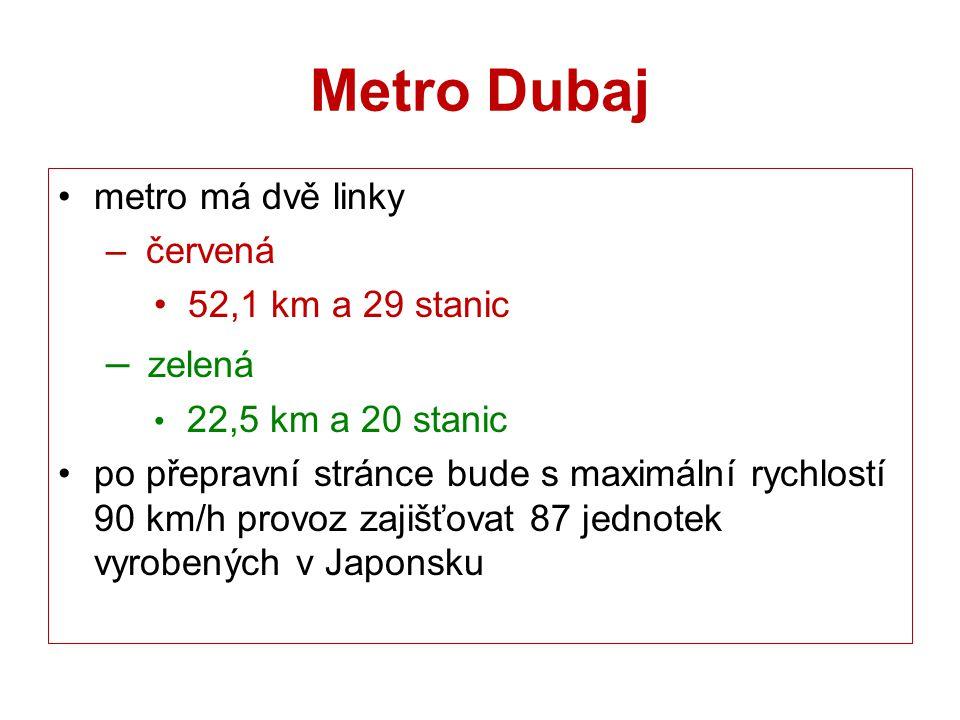 Metro Dubaj metro má dvě linky – červená 52,1 km a 29 stanic – zelená 22,5 km a 20 stanic po přepravní stránce bude s maximální rychlostí 90 km/h prov