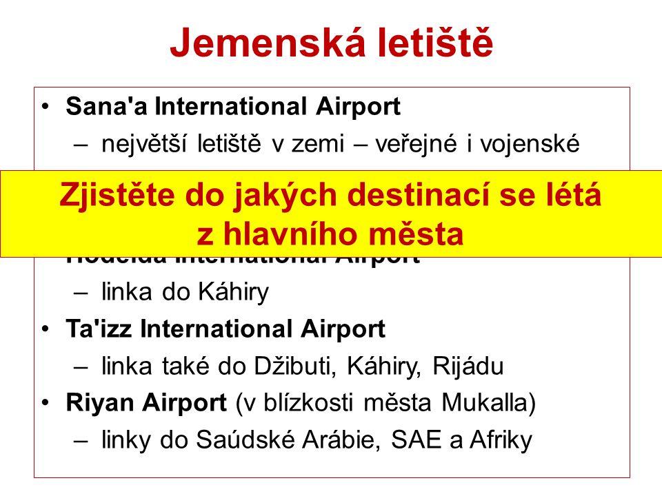 Jemenská letiště Sana'a International Airport – největší letiště v zemi – veřejné i vojenské Aden International Airport – veřejné i vojenské letiště H