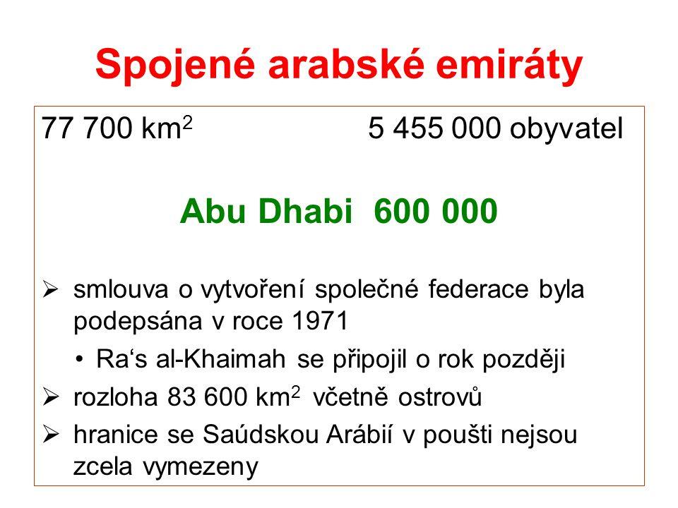 Spojené arabské emiráty 77 700 km 2 5 455 000 obyvatel Abu Dhabi 600 000  smlouva o vytvoření společné federace byla podepsána v roce 1971 Ra's al-Kh