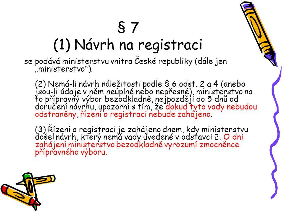 """§ 7 (1) Návrh na registraci se podává ministerstvu vnitra České republiky (dále jen """"ministerstvo""""). (2) Nemá-li návrh náležitosti podle § 6 odst. 2 a"""