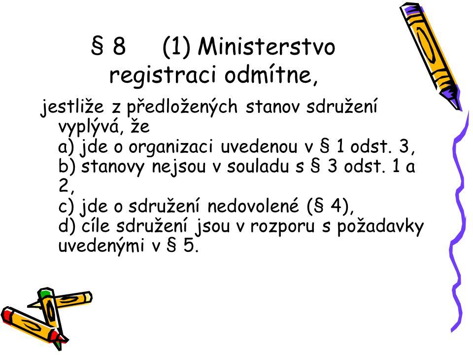 § 8 (1) Ministerstvo registraci odmítne, jestliže z předložených stanov sdružení vyplývá, že a) jde o organizaci uvedenou v § 1 odst. 3, b) stanovy ne