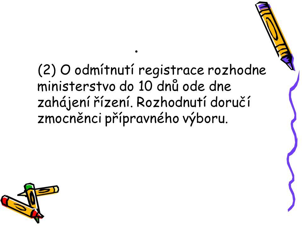 . (2) O odmítnutí registrace rozhodne ministerstvo do 10 dnů ode dne zahájení řízení. Rozhodnutí doručí zmocněnci přípravného výboru.