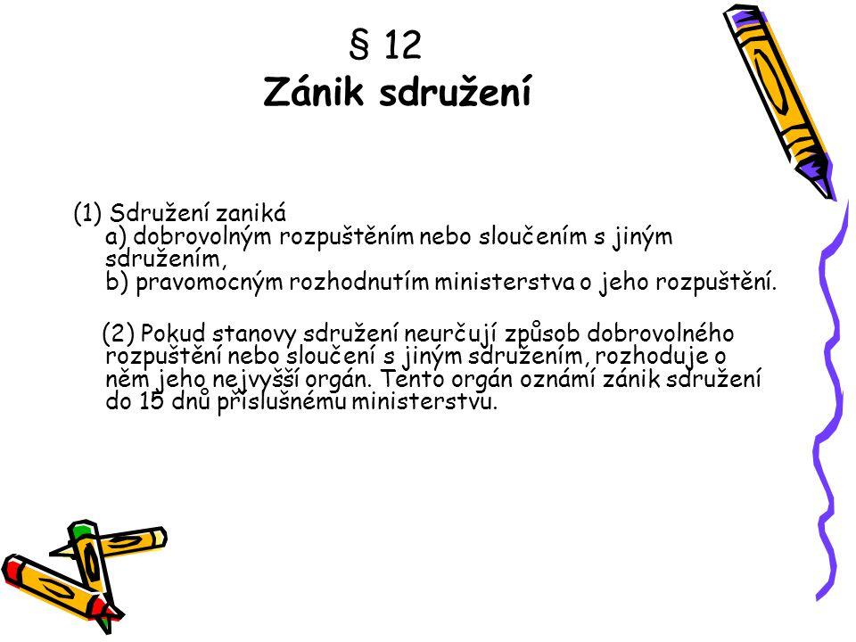 § 12 Zánik sdružení (1) Sdružení zaniká a) dobrovolným rozpuštěním nebo sloučením s jiným sdružením, b) pravomocným rozhodnutím ministerstva o jeho ro