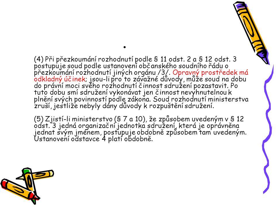 . (4) Při přezkoumání rozhodnutí podle § 11 odst. 2 a § 12 odst. 3 postupuje soud podle ustanovení občanského soudního řádu o přezkoumání rozhodnutí j