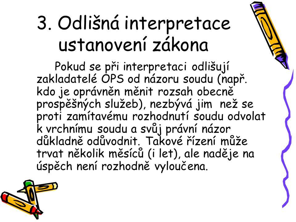 3. Odlišná interpretace ustanovení zákona Pokud se při interpretaci odlišují zakladatelé OPS od názoru soudu (např. kdo je oprávněn měnit rozsah obecn