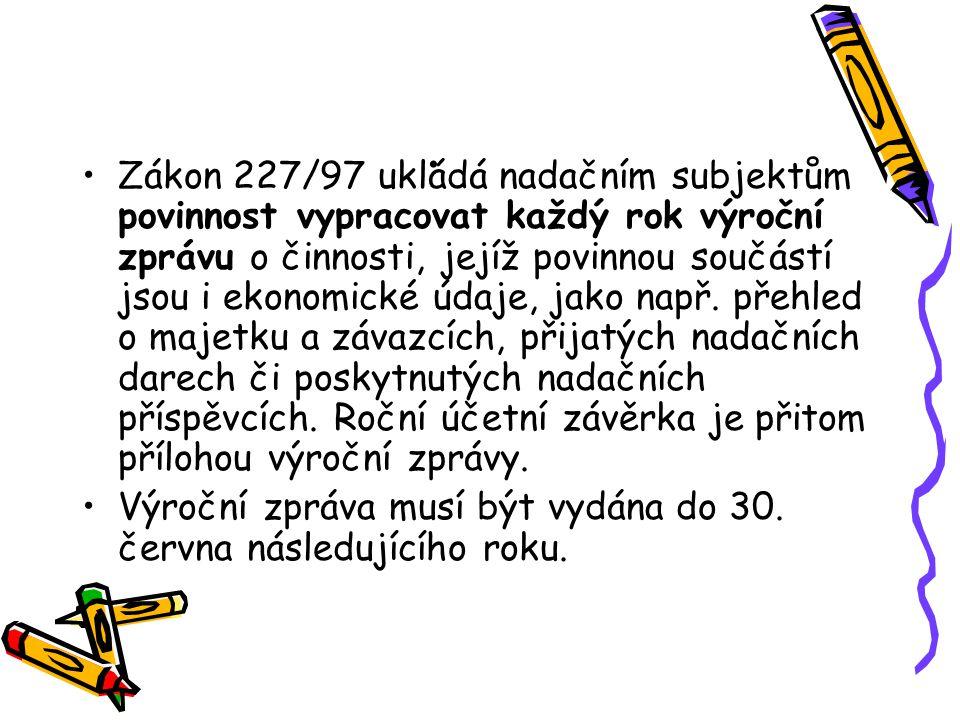 . Zákon 227/97 ukládá nadačním subjektům povinnost vypracovat každý rok výroční zprávu o činnosti, jejíž povinnou součástí jsou i ekonomické údaje, ja