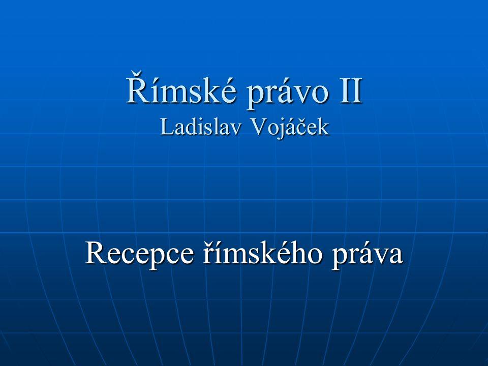 Římské právo II Ladislav Vojáček Recepce římského práva