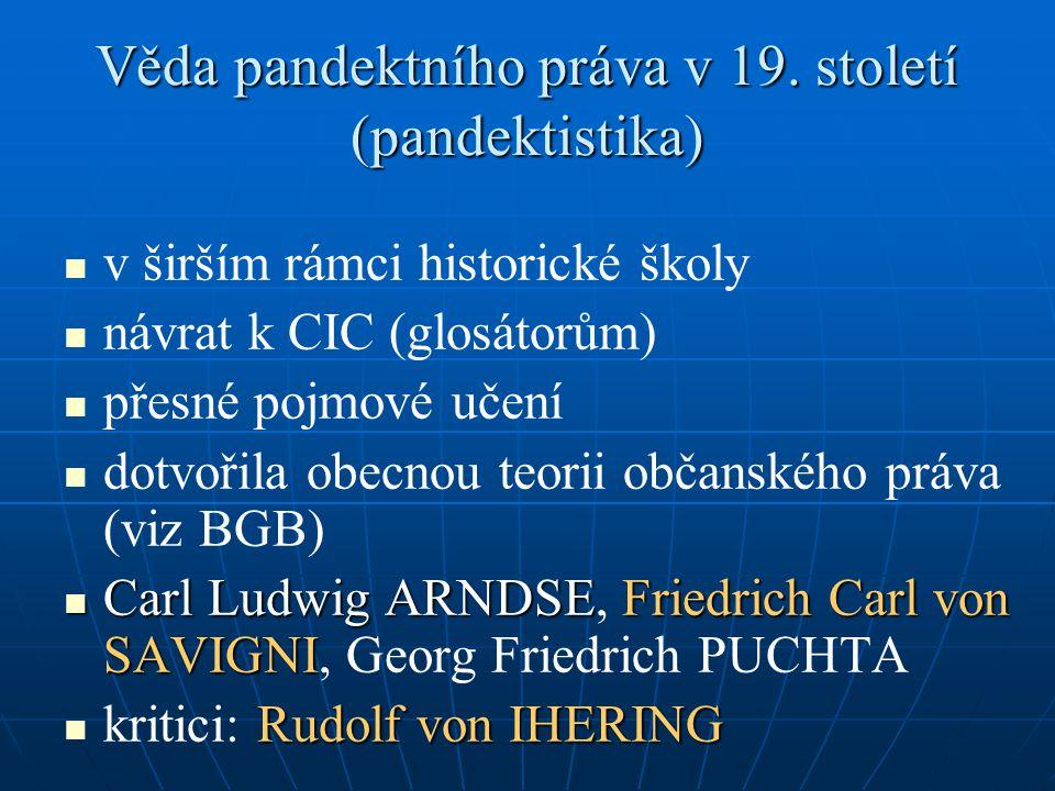 Věda pandektního práva v 19. století (pandektistika) v širším rámci historické školy návrat k CIC (glosátorům) přesné pojmové učení dotvořila obecnou