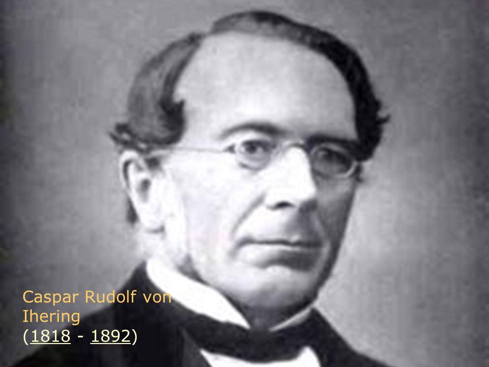 Caspar Rudolf von Ihering (1818 - 1892) 1818189218181892 Caspar Rudolf von Ihering (1818 - 1892)18181892