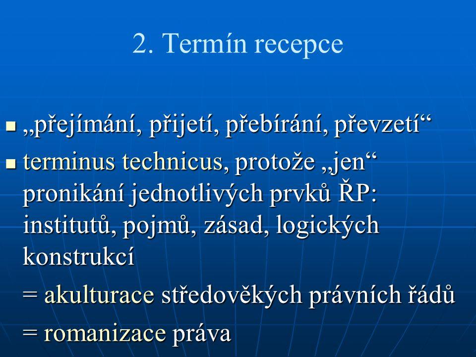 """2. Termín recepce """"přejímání, přijetí, přebírání, převzetí"""" """"přejímání, přijetí, přebírání, převzetí"""" terminus technicus, protože """"jen"""" pronikání jedn"""