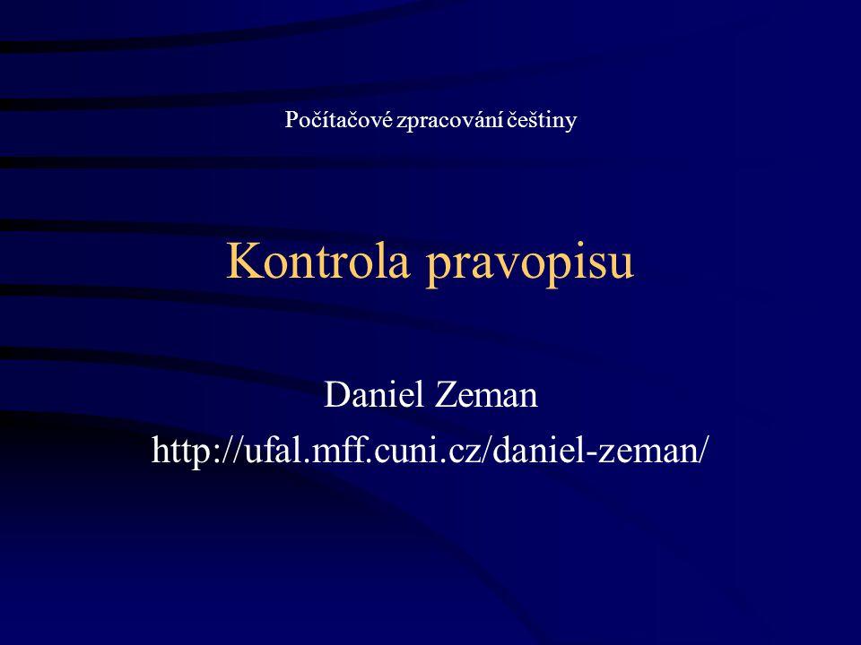 Kontrola pravopisu Daniel Zeman http://ufal.mff.cuni.cz/daniel-zeman/ Počítačové zpracování češtiny