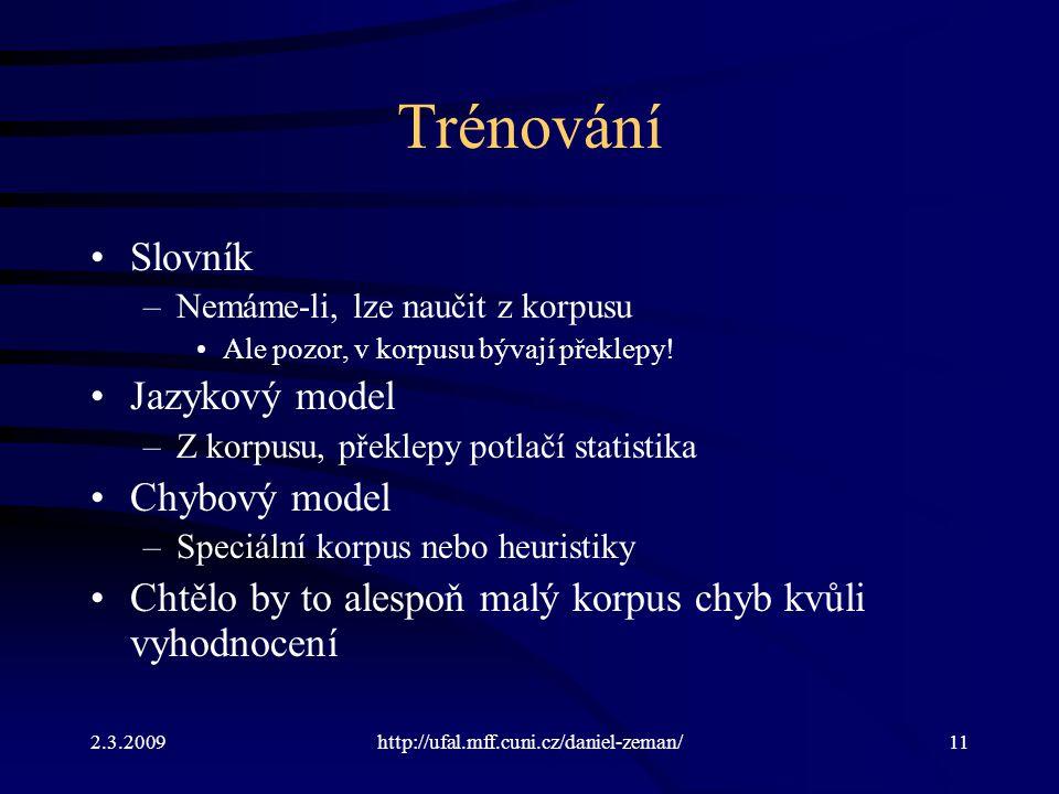 2.3.2009http://ufal.mff.cuni.cz/daniel-zeman/11 Trénování Slovník –Nemáme-li, lze naučit z korpusu Ale pozor, v korpusu bývají překlepy.