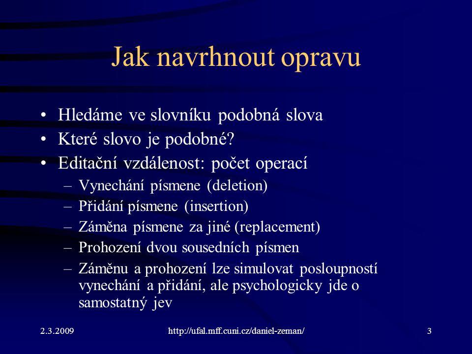2.3.2009http://ufal.mff.cuni.cz/daniel-zeman/3 Jak navrhnout opravu Hledáme ve slovníku podobná slova Které slovo je podobné.