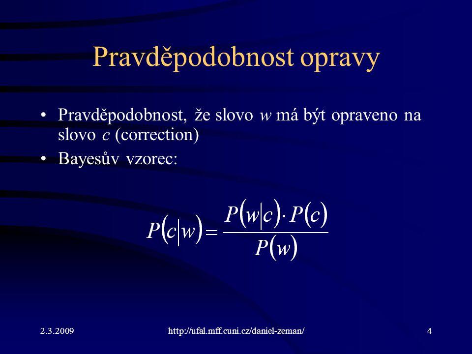 2.3.2009http://ufal.mff.cuni.cz/daniel-zeman/4 Pravděpodobnost opravy Pravděpodobnost, že slovo w má být opraveno na slovo c (correction) Bayesův vzorec: