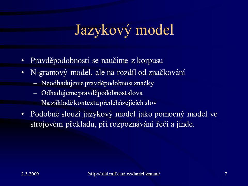 2.3.2009http://ufal.mff.cuni.cz/daniel-zeman/8 Chybový model Potřebovali bychom korpus chyb a jejich oprav –Např.