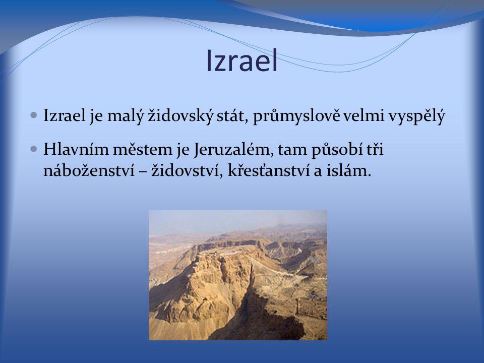 Izrael Izrael je malý židovský stát, průmyslově velmi vyspělý Hlavním městem je Jeruzalém, tam působí tři náboženství – židovství, křesťanství a islám