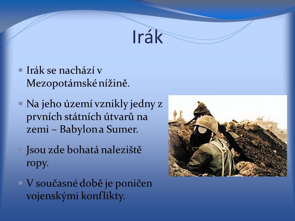 Irák Irák se nachází v Mezopotámské nížině. Na jeho území vznikly jedny z prvních státních útvarů na zemi – Babylon a Sumer. Jsou zde bohatá naleziště