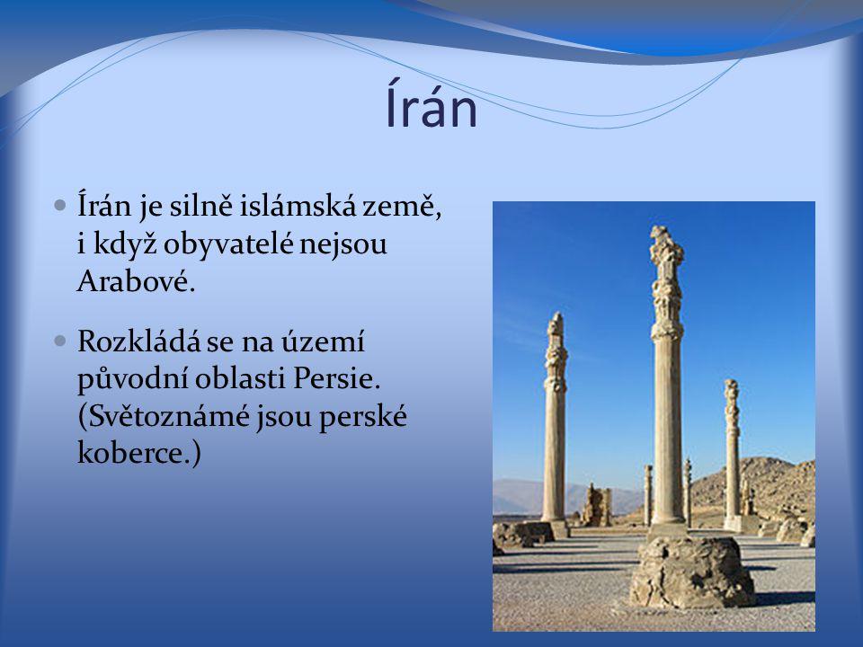 Írán Írán je silně islámská země, i když obyvatelé nejsou Arabové. Rozkládá se na území původní oblasti Persie. (Světoznámé jsou perské koberce.)