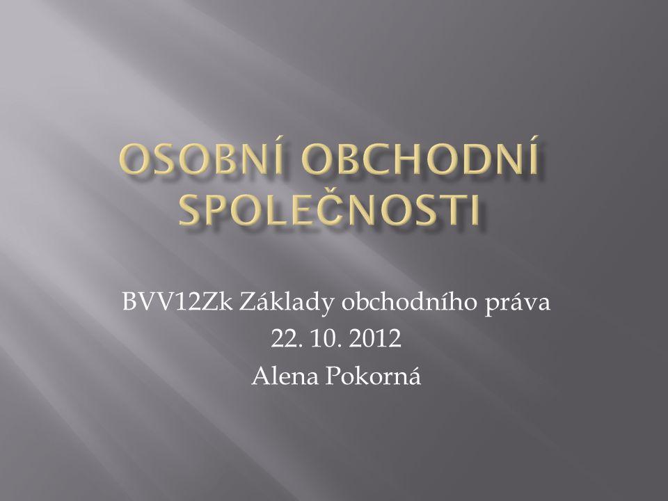 BVV12Zk Základy obchodního práva 22. 10. 2012 Alena Pokorná