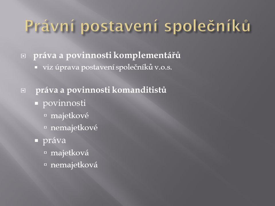  práva a povinnosti komplementářů  viz úprava postavení společníků v.o.s.