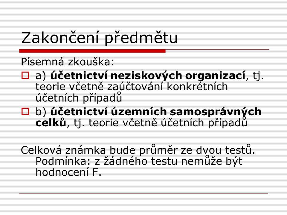 Zakončení předmětu Písemná zkouška:  a) účetnictví neziskových organizací, tj.