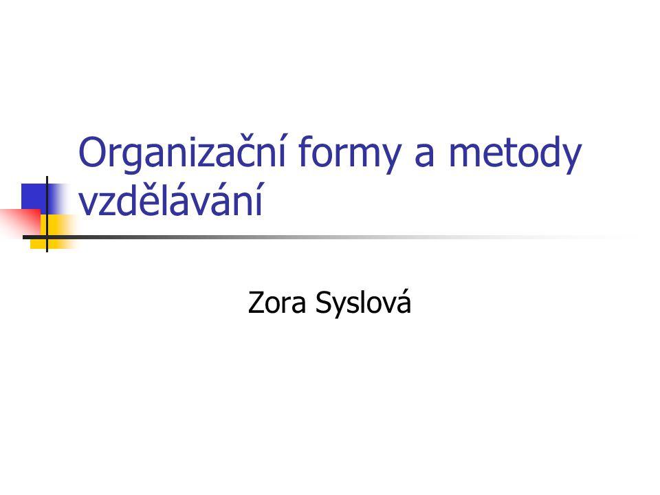 Organizační formy a metody vzdělávání Zora Syslová