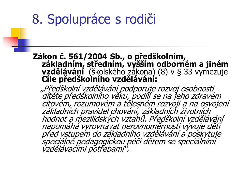 8. Spolupráce s rodiči Zákon č. 561/2004 Sb., o předškolním, základním, středním, vyšším odborném a jiném vzdělávání (školského zákona) (8) v § 33 vym
