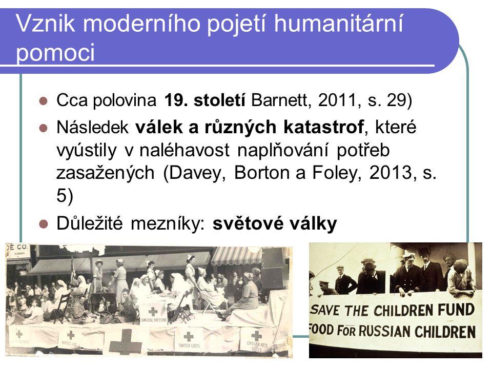 Vznik moderního pojetí humanitární pomoci Cca polovina 19. století Barnett, 2011, s. 29) Následek válek a různých katastrof, které vyústily v naléhavo