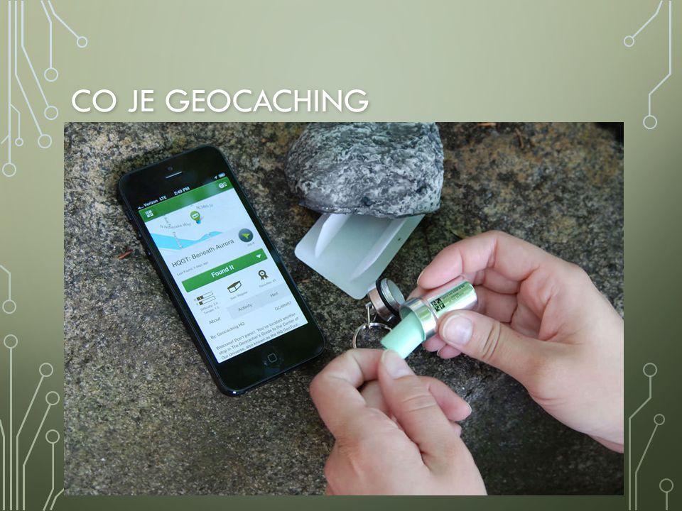 CO JE GEOCACHING Geocaching spočívá v použití navigačního systému GPS při hledání skryté schánky nazývané cache (v češtině keš) Geocaching spočívá v p
