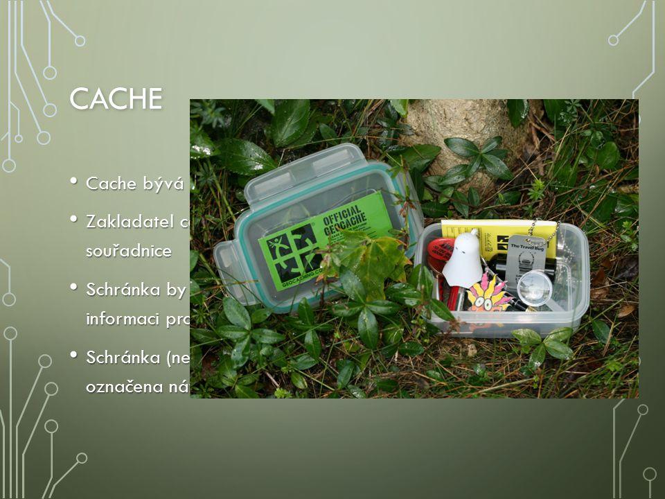 CACHE Cache bývá voděvzdorná, většinou plastová schránka Cache bývá voděvzdorná, většinou plastová schránka Zakladatel cache (owner) po jejím umístění