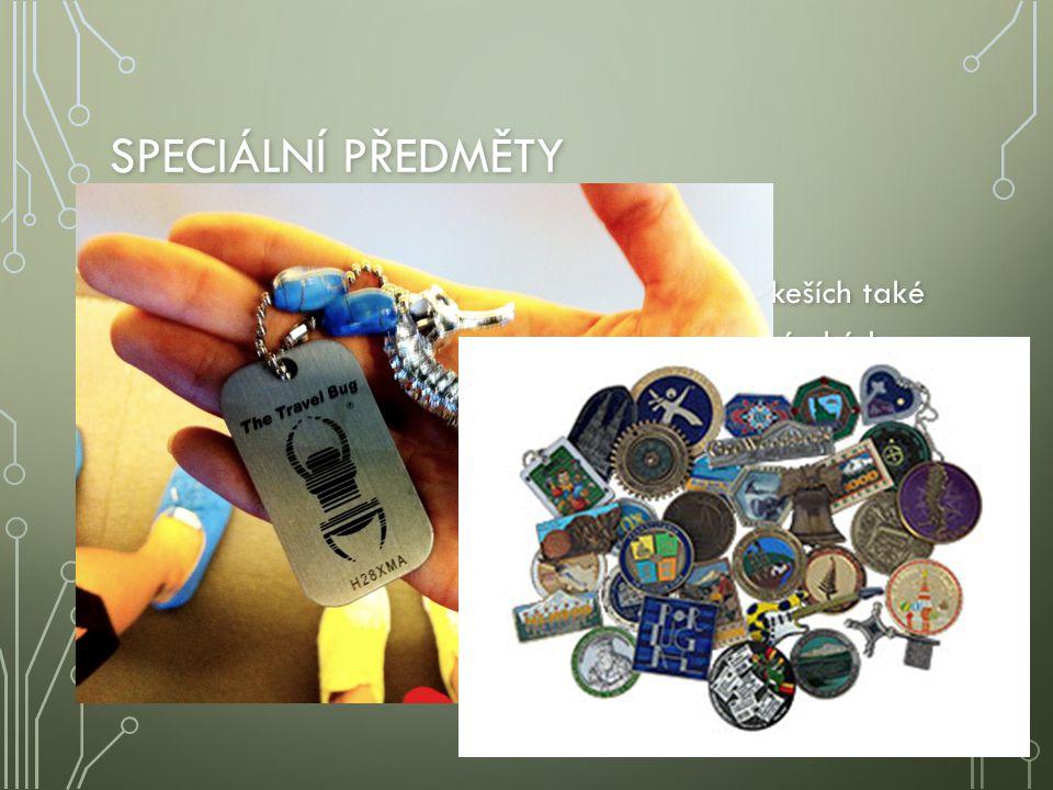 SPECIÁLNÍ PŘEDMĚTY Kromě předmětů určených k výměně bývají v keších také trasovatelné předměty s unikátním identifikačním kódem. Kromě předmětů určený