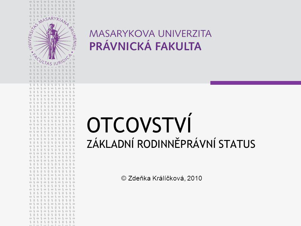 OTCOVSTVÍ ZÁKLADNÍ RODINNĚPRÁVNÍ STATUS © Zdeňka Králíčková, 2010