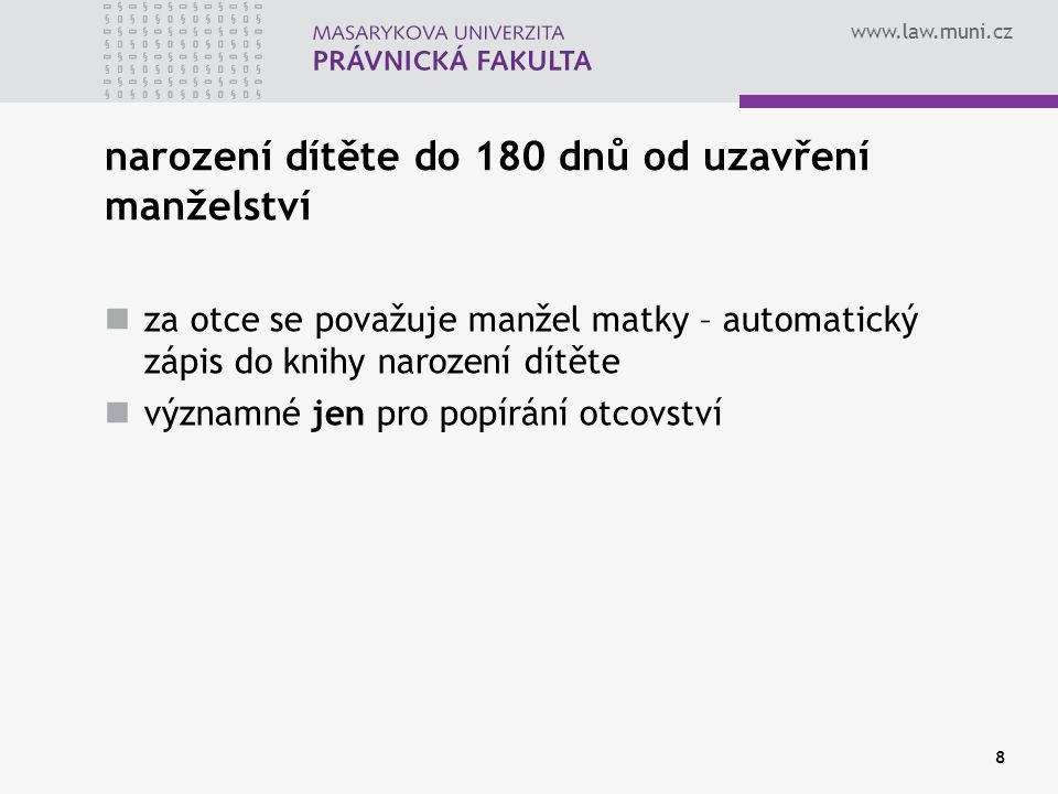 www.law.muni.cz 9 narození dítěte z asistované reprodukce za otce se považuje muž, která dal k umělému oplodnění souhlas - § 54/3 ZOR manželství není předpokladem – viz z.