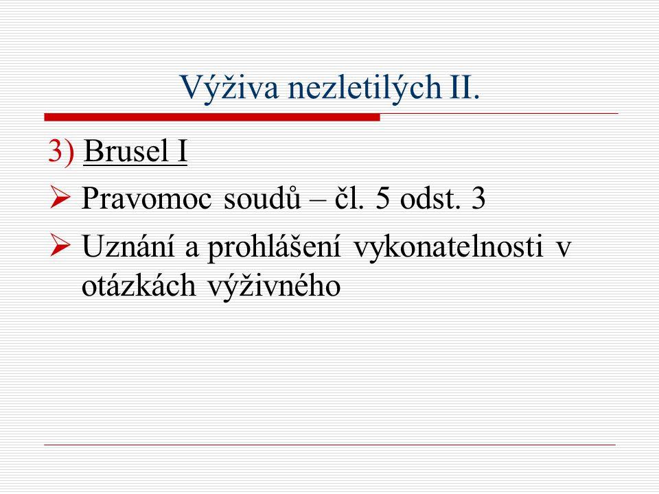 Výživa nezletilých II. 3) Brusel I  Pravomoc soudů – čl.