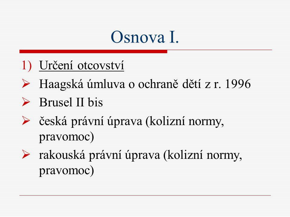 Osnova I. 1)Určení otcovství  Haagská úmluva o ochraně dětí z r.