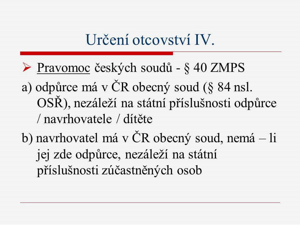 Určení otcovství IV.  Pravomoc českých soudů - § 40 ZMPS a) odpůrce má v ČR obecný soud (§ 84 nsl.