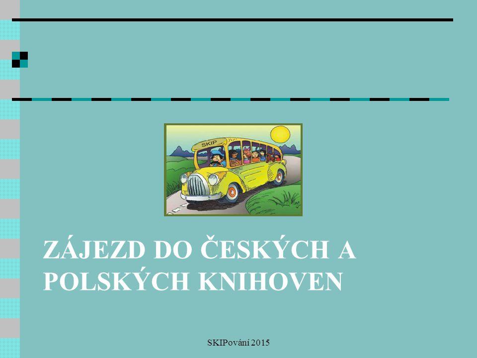 ZÁJEZD DO ČESKÝCH A POLSKÝCH KNIHOVEN SKIPování 2015